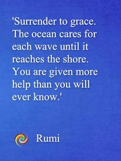You are given more help than you will ever know Rumi
