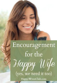 Encouragement for the Happy Wife {yes, we need it too} - Click to Read!