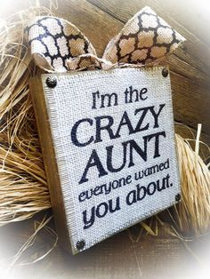 LOVE!!! Aunt Sign Crazy Aunt Sister Gift Burlap Sign by DesignsBySyds