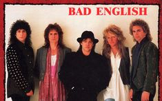 Bad English - Journey loses Steve Perry, picks up John Waite, and goes hair band.  Hey, Neil Schon could solo over ANYTHING and I would love it.  But Bad English was pretty darn cool.