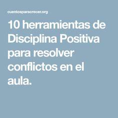 10 herramientas de Disciplina Positiva para resolver conflictos en el aula.