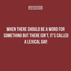 When there should be a word for something but there isn't, it's called a lexical gap, lacuna, or a hole in the pattern. New Words, Love Words, Beautiful Words, Writing Words, Writing Prompts, Lacuna, Word Up, Word Play, Word Nerd