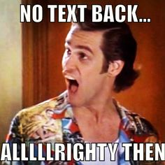 No text back? Alrighty then!  I guess it doesnt matter... just look at your phone once in a while...