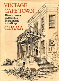 Vintage Cape Town - Hstoric Houses and families in and around the old Cape, by C.Pama  via www.bookdealers.co.za
