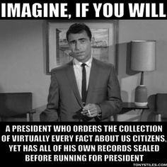Riiight!! How could he have been voted in twice when he wasn't transparent in the his first term?