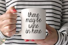 There May Be Wine In Here Mug - Wine Coffee Mug by SipHipHooray on Etsy https://www.etsy.com/listing/212042940/there-may-be-wine-in-here-mug-wine