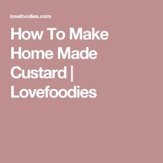How To Make Home Made Custard | Lovefoodies