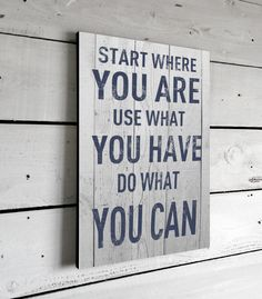 Quote Signs for Home, Printed Sign on Wood, Wall Art, 11x16, Start where you are, use what you have, do what you can.