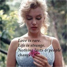El amor es raro. La vida es extraña. Nada perdura y la gente cambia. Love her.