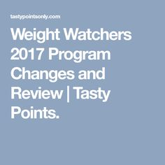 Weight Watchers 2017 Program Changes and Review | Tasty Points.