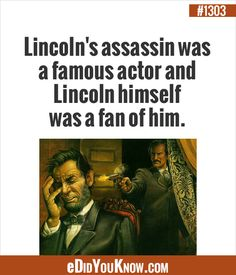 eDidYouKnow.com ►  Lincoln's assassin was a famous actor and Lincoln himself was a fan of him. Strange Facts, Weird Facts, Fun Facts, The More You Know, Did You Know, Stuff Stuff, Random Facts, Interesting Facts, Assassin