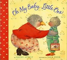 Oh My Baby, Little One  by Kathi Appelt - Age 2 and up - Paperback - Let Mother Bird help you tell your little one how much you love them and that it never changes - even if you are apart.