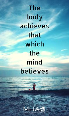 The body achieves that which the mind believes