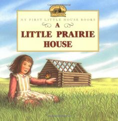 A Little Prairie House (Little House) by Laura Ingalls Wilder, ---This is one in a lovely series of picture books for young children of the classic series by Laura Ingalls Wilder. All the books in the series are simple, beautiful and informative about a very different time.