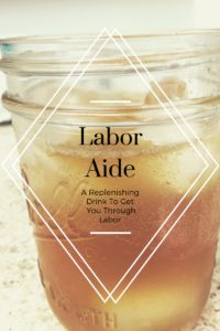 Labor Aide: A Replenishing Drink To Get You Through Labor - The Kneaded Homestead- pregnancy, labor, delivery, pregnant, childbirth, birth, baby, recovery, post partum, VBAC, natural, healthy, good, nourishing