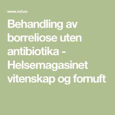 Behandling av borreliose uten antibiotika - Helsemagasinet vitenskap og fornuft