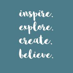 Inspire. Explore the world. Create magic. Believe in the universe.