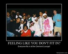 Feeling like you don't fit in? Everyone fits in at the Clermont Lounge! Demotivational Posters, White People, Free Time, Like You, Lounge, Feelings, Fit, Airport Lounge, Drawing Rooms