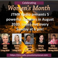 JTMR RADIO PRESENTS, IN CELEBRATION OF WOMEN'S MONTH 2020, 5 POWERFUL FEMALE SPEAKERS FOR THE MONTH OF AUGUST 2020, ONE EVERY SUNDAY NIGHT AT 6 PM SOUTH AFRICAN TIME.  2 Aug 2020 - Adél Swart, 9 Aug 2020 - Gretha Wiid, 16 Aug 2020 - Ps Monica November, 23 Aug 2020 - Miryna van As, 30 Aug 2020 - Anina Oosthuizen. Make sure you diarise this special celebration of Women's Month 2020.  Even though these ladies will bring us our Sunday evening sermons, does not mean that only ladies needs to… August Month, November 23, Womens Month, Great Speakers, Sunday Night, Bring It On, Content, Celebrities, 30th