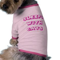 Sleeps with cats pet clothing   order this in my store  - www.zazzle.com/ticklesandquotes*