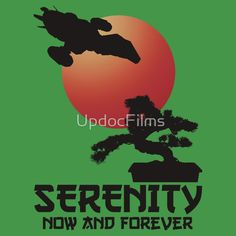 """""""Serenity Now and Forever"""" T-Shirts & Hoodies by UpdocFilms 