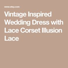 Vintage Inspired Wedding Dress with Lace Corset Illusion Lace
