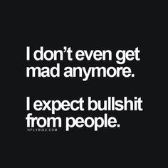 Sadly been fucked over too many times. Not surprised at all anymore. More surprised when they are good to me.