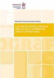 Las comunicaciones judiciales directas en la cooperación jurídica internacional / Francisco Javier Forcada Miranda.    Tirant lo Blanch, 2017