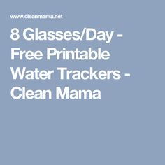8 Glasses/Day - Free Printable Water Trackers - Clean Mama