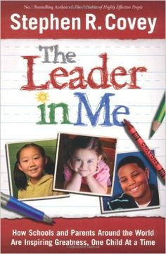 The Leader in Me: How Schools and Parents Around the World Are Inspiring Greatness, One Child at a Time by Stephen R. Covey - interesting look at how some schools are implementing the 7 Habits of Highly Effective People into formal educational settings Leader In Me, Data Notebooks, Data Binders, Seven Habits, I School, School Ideas, School Stuff, Middle School, School Clubs