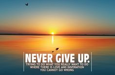 Funny inspirational quotes about not giving up never give up hd motivation wallpapers Small Motivational Quotes, Funny Inspirational Quotes, Inspirational Wallpapers, Giving Up Quotes, Giving Up On Love, Motivational Wallpaper Iphone, Wallpaper Quotes, Me Equivoco, Sunset Background