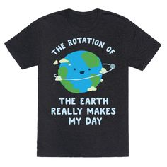 The Rotation of the Earth Really Makes My Day - The rotation of the Earth really makes my day! Show your love for planet Earth with this cute and funny science pun design.
