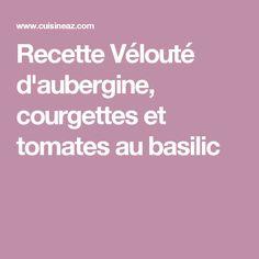 Recette Vélouté d'aubergine, courgettes et tomates au basilic
