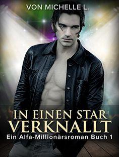 Liebesromane: In einen Star verknallt - Ein Alfa-Millionärsroman Band 1 (Erotischer Romane, Erotik, Erotische Liebesromane)