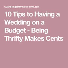 10 Tips to Having a Wedding on a Budget - Being Thrifty Makes Cents