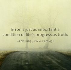 Error is just as important a condition of life's progress as...