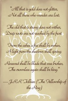 Seriously considering at least the first four lines for my next tattoo. Not just because it's an inspirational quote from my favorite book, but it's also an amazing example of tolkiens Christian symbolism.