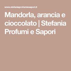 Mandorla, arancia e cioccolato   Stefania Profumi e Sapori