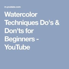 Watercolor Techniques Do's & Don'ts for Beginners - YouTube