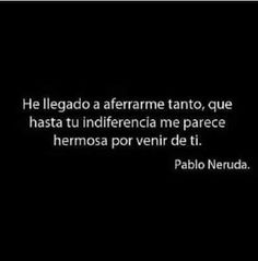 tu indiferencia...