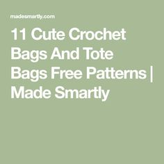 11 Cute Crochet Bags And Tote Bags Free Patterns | Made Smartly