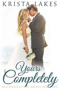 Yours Completely: A Cinderella Love Story (Billionaires and Brides Book 1) by [Lakes, Krista]