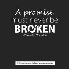 """""""A promise must never be broken"""". ~ Alexander Hamilton I hope you enjoy the Quotes. I'd encourage you to share them, repost them, and comment. After all, social media is about being social which implies a dialogue, not a one sided conversation. Make it a great day - """"YOU Were Created for Greatness, Claim It!"""" Doug Morneau - #fitCEO #motivation #leadership"""