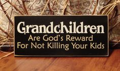 Grandchildren Are God's Reward For Not Killing Your Kids (Black) Funny Painted Wood Sign. $10.95, via Etsy.