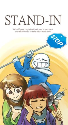 Stand-in Chapter three 30 Previous ======○Relationship: Sans x Frisk ○ In this story, Chara is male and Frisk is female ○Undertale belongs to Toby Fox