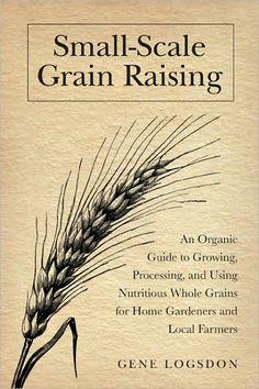 #Homestead - Logsdon, Gene. Small-Scale Grain Raising. Emmaus, PA: Rodale Press, 1977. (PDF)