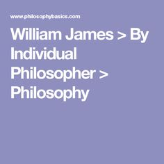 William James > By Individual Philosopher > Philosophy