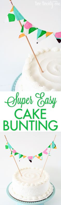 GREAT tutorial on how to make cake bunting with only hot glue, fabric, bakers twine, and dowel rods!