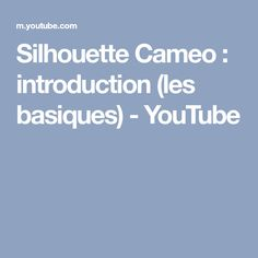 Silhouette Cameo : introduction (les basiques) - YouTube