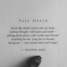 """segoviaamil: """"""""Pale Death"""" written by Segovia Amil instagram.com/segoviaamil segoviaamilpoetry.com """""""